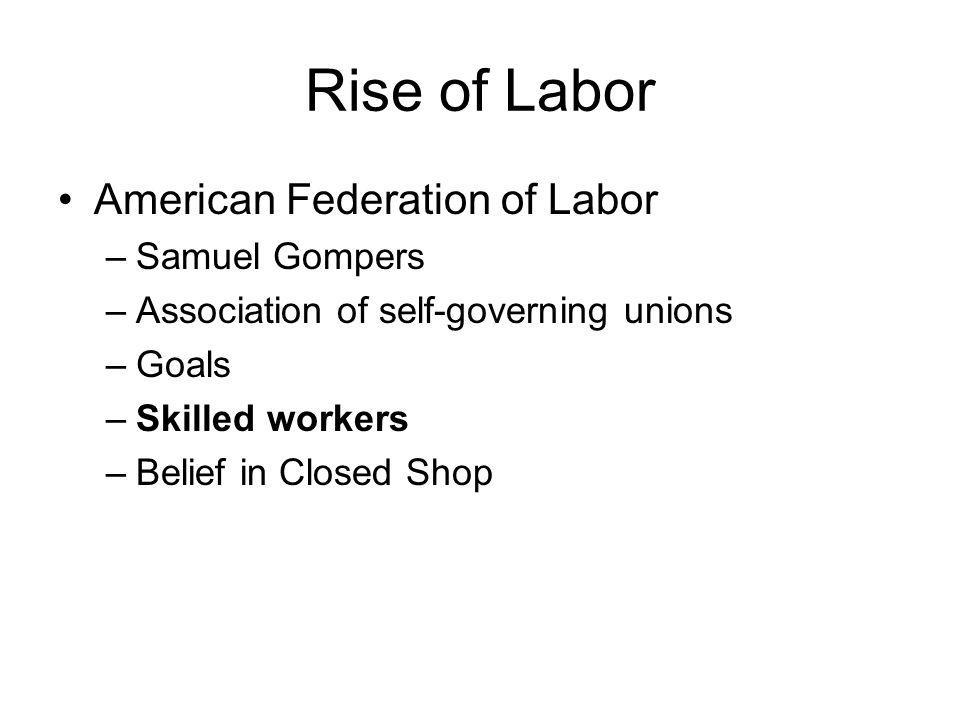 Rise of Labor American Federation of Labor Samuel Gompers