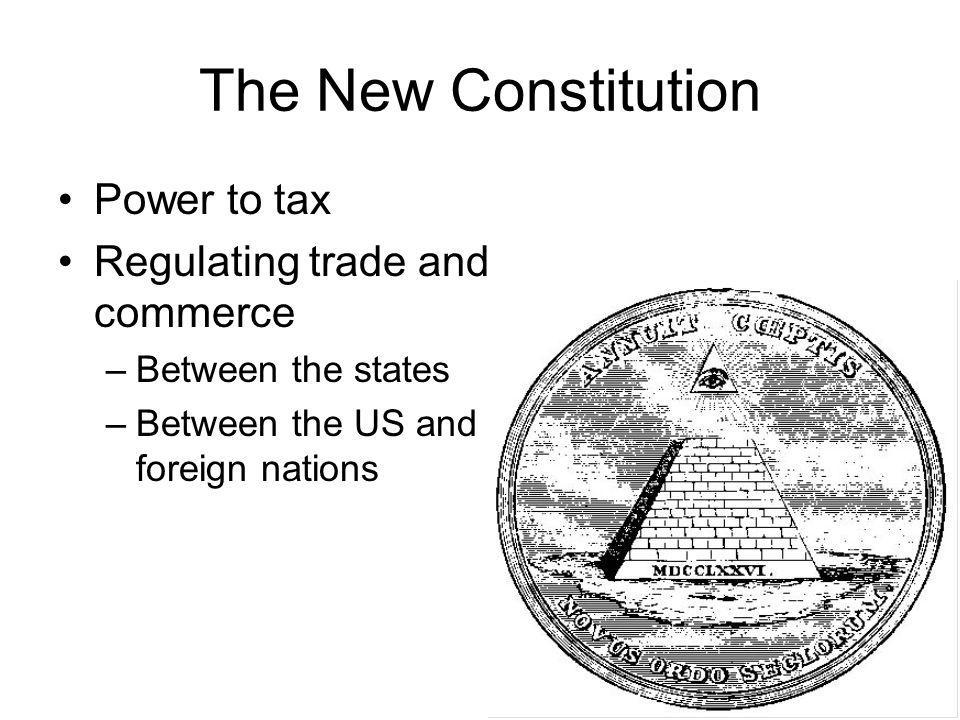 The New Constitution Power to tax Regulating trade and commerce