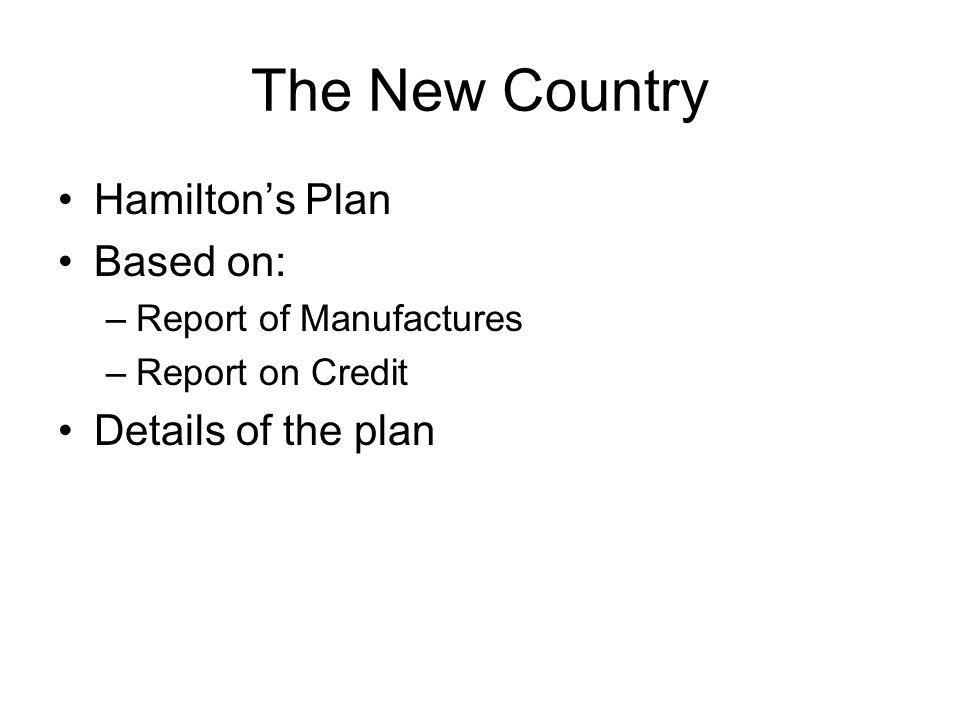 The New Country Hamilton's Plan Based on: Details of the plan