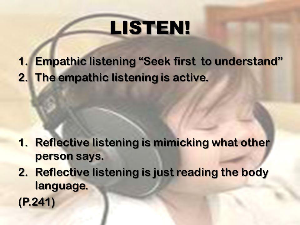 LISTEN! Empathic listening Seek first to understand