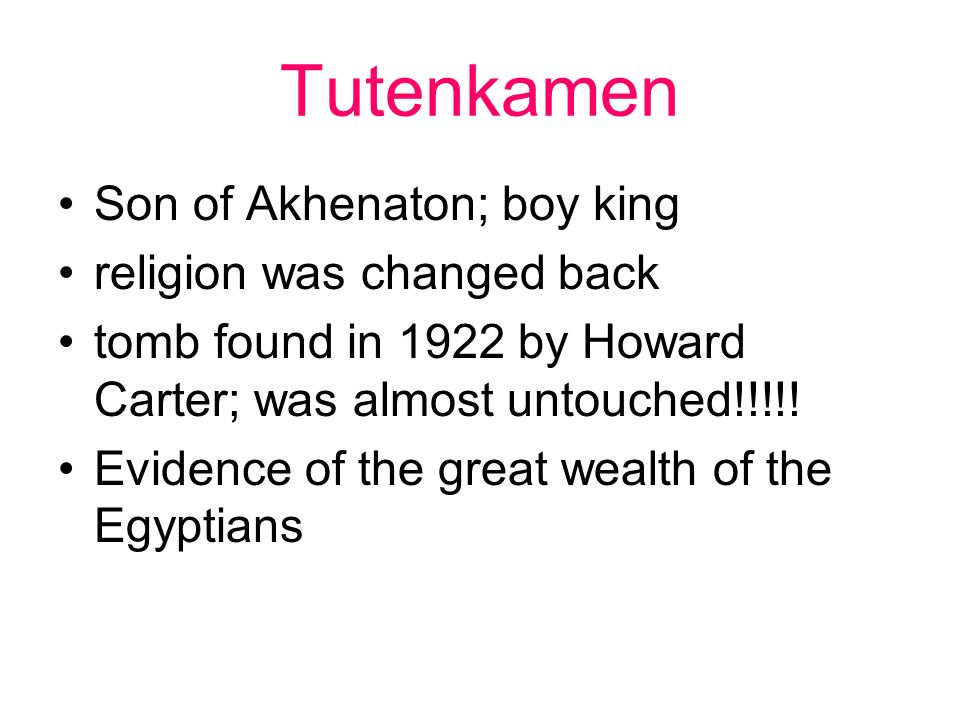 Tutenkamen Son of Akhenaton; boy king religion was changed back