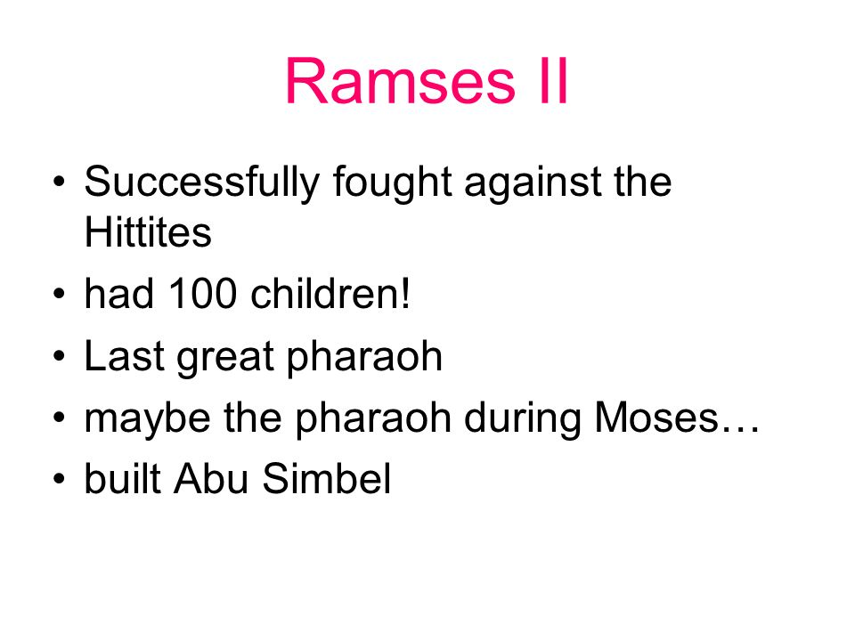Ramses II Successfully fought against the Hittites had 100 children!
