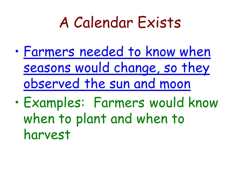 A Calendar Exists Farmers needed to know when seasons would change, so they observed the sun and moon.