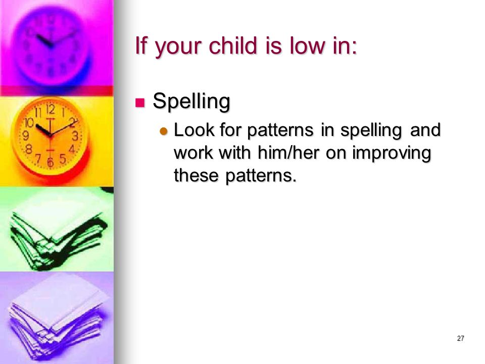 If your child is low in: Spelling