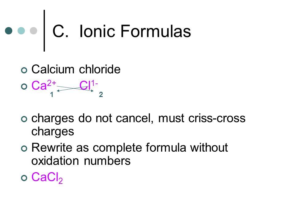 C. Ionic Formulas Calcium chloride Ca2+ Cl1-