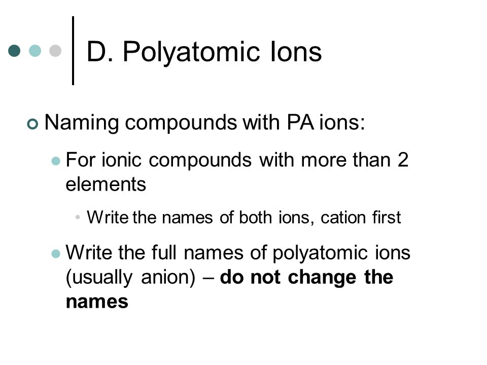 D. Polyatomic Ions Naming compounds with PA ions: