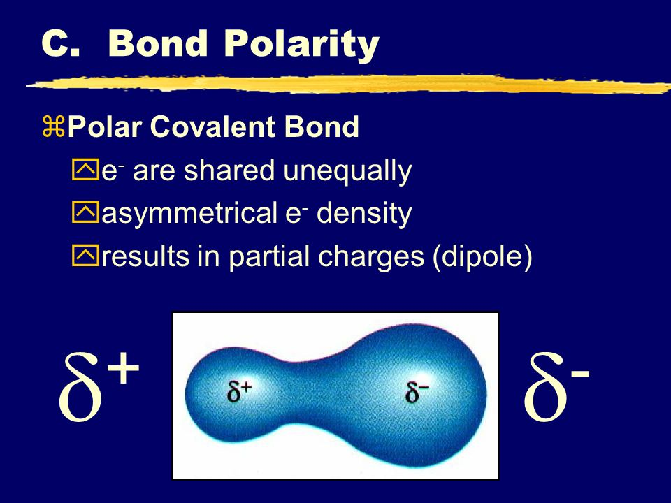 + - C. Bond Polarity Polar Covalent Bond e- are shared unequally