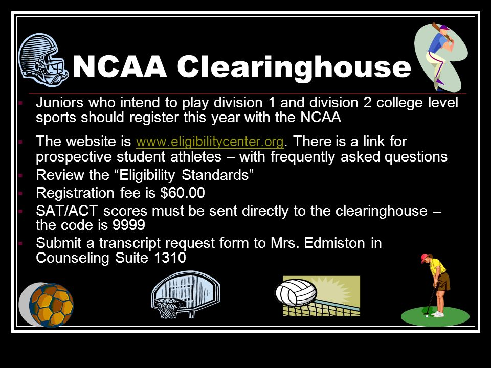 NCAA Clearinghouse Juniors who intend to play division 1 and division 2 college level sports should register this year with the NCAA.