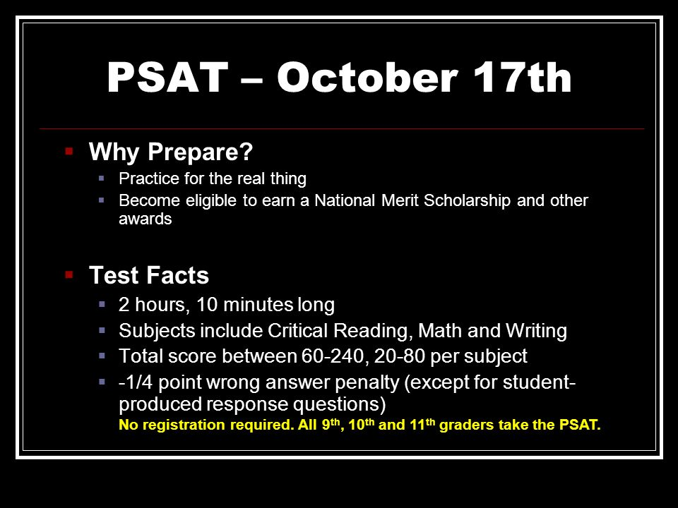PSAT – October 17th Why Prepare Test Facts 2 hours, 10 minutes long
