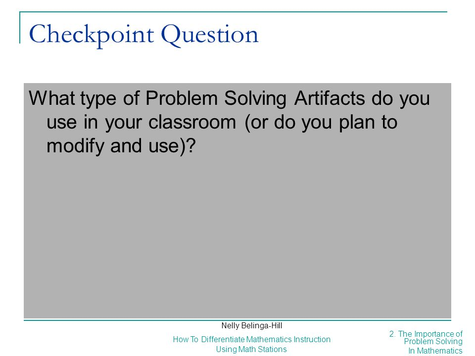 Checkpoint Question What type of Problem Solving Artifacts do you use in your classroom (or do you plan to modify and use)