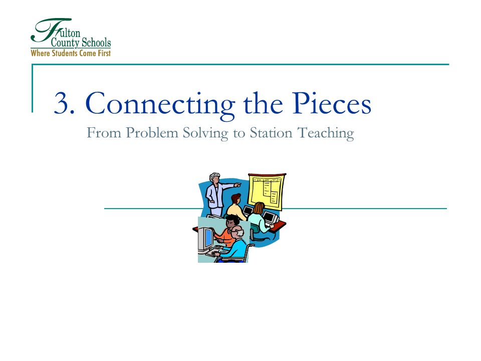 3. Connecting the Pieces From Problem Solving to Station Teaching