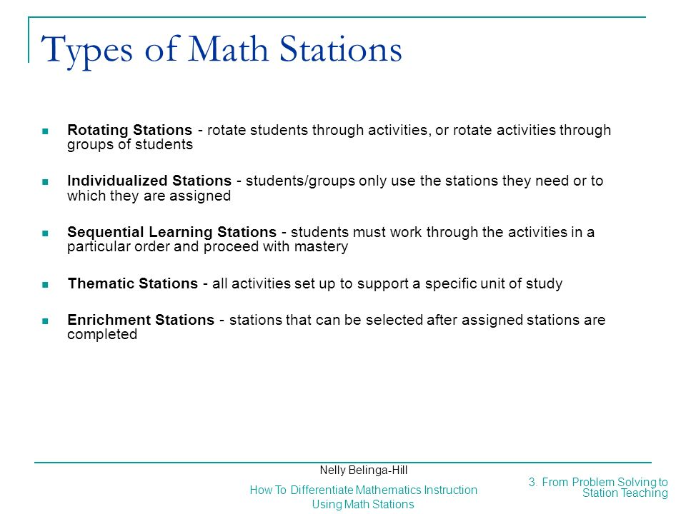 Types of Math Stations Rotating Stations - rotate students through activities, or rotate activities through groups of students.