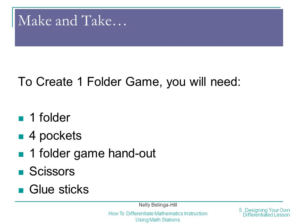 Make and Take… To Create 1 Folder Game, you will need: 1 folder