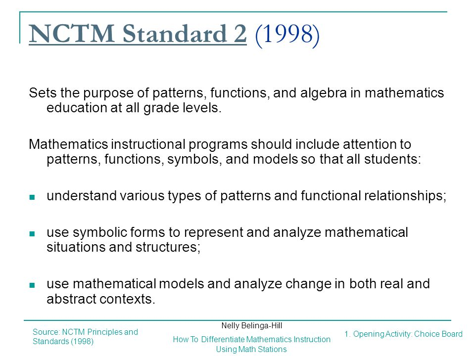 NCTM Standard 2 (1998) Sets the purpose of patterns, functions, and algebra in mathematics education at all grade levels.