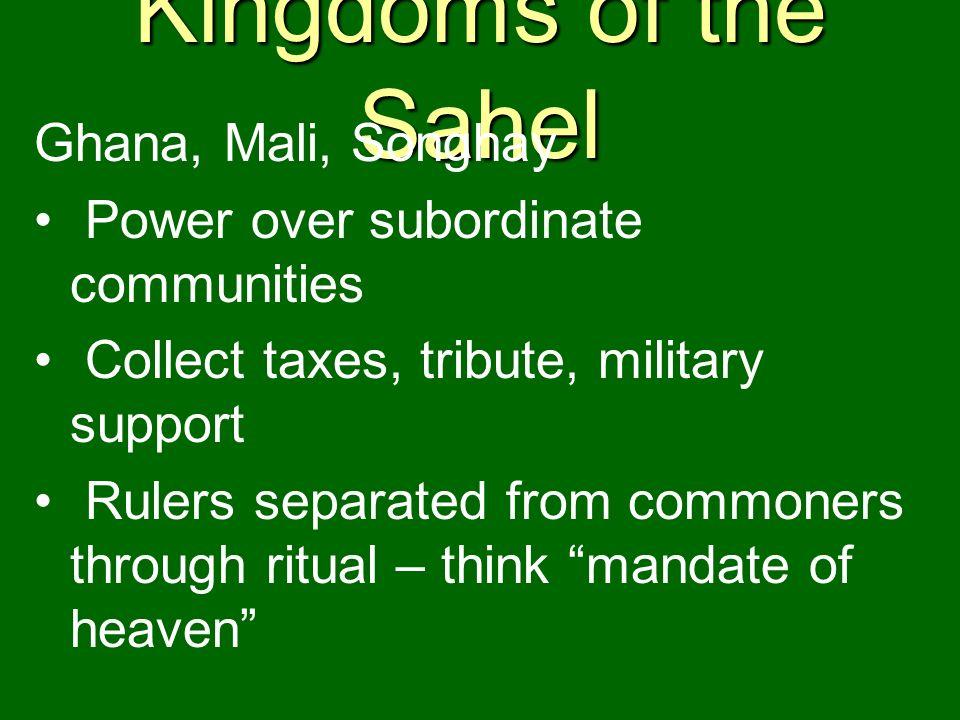 Kingdoms of the Sahel Ghana, Mali, Songhay