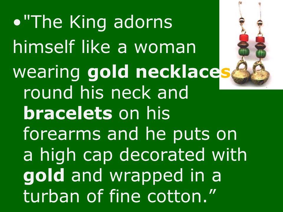 The King adorns himself like a woman.