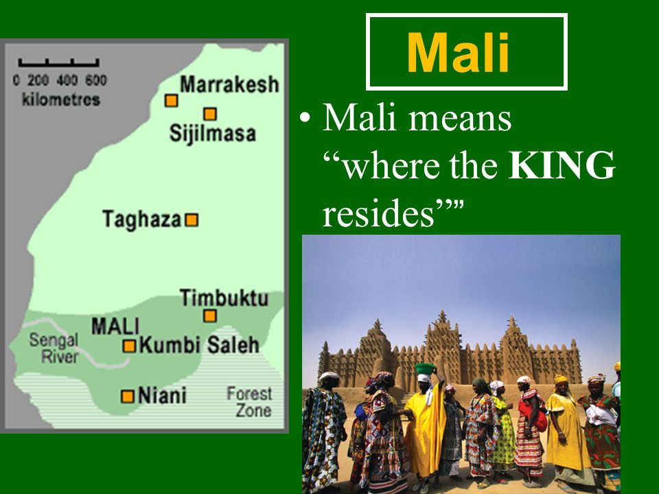 Mali Mali means where the KING resides
