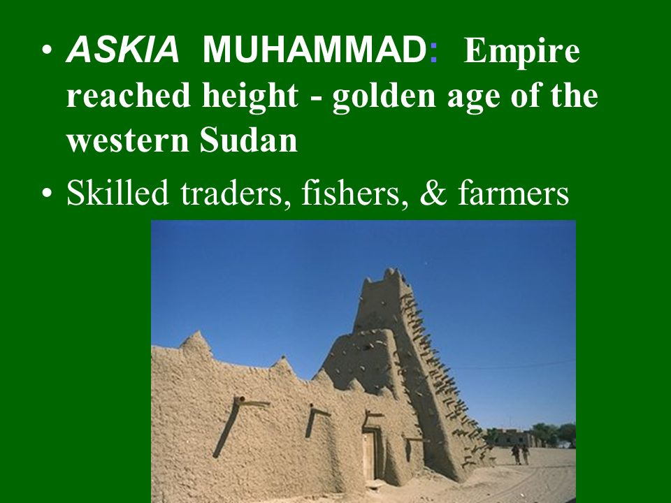 ASKIA MUHAMMAD: Empire reached height - golden age of the western Sudan