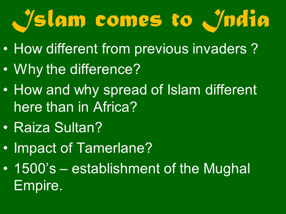 Islam comes to India How different from previous invaders