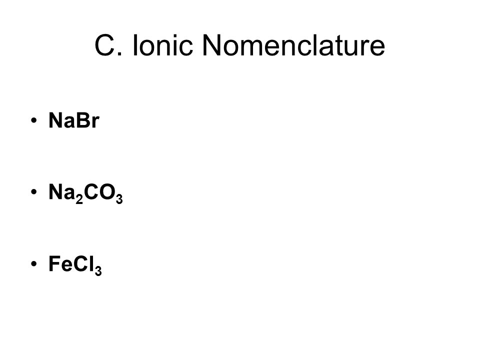 C. Ionic Nomenclature NaBr Na2CO3 FeCl3