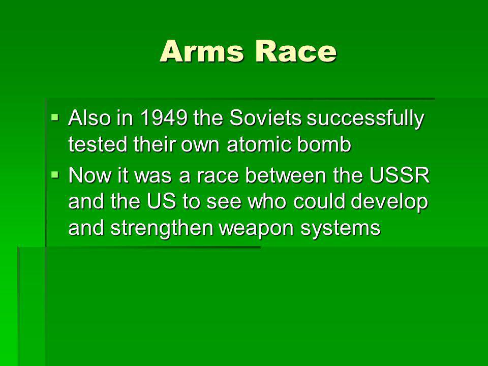 Arms Race Also in 1949 the Soviets successfully tested their own atomic bomb.
