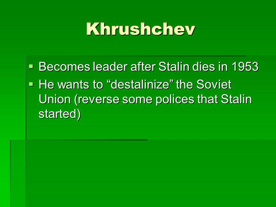 Khrushchev Becomes leader after Stalin dies in 1953