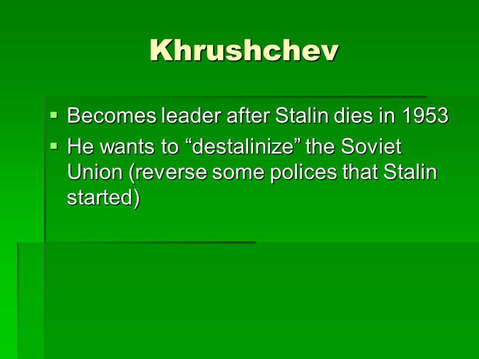 Khrushchev Becomes leader after Stalin dies in 1953