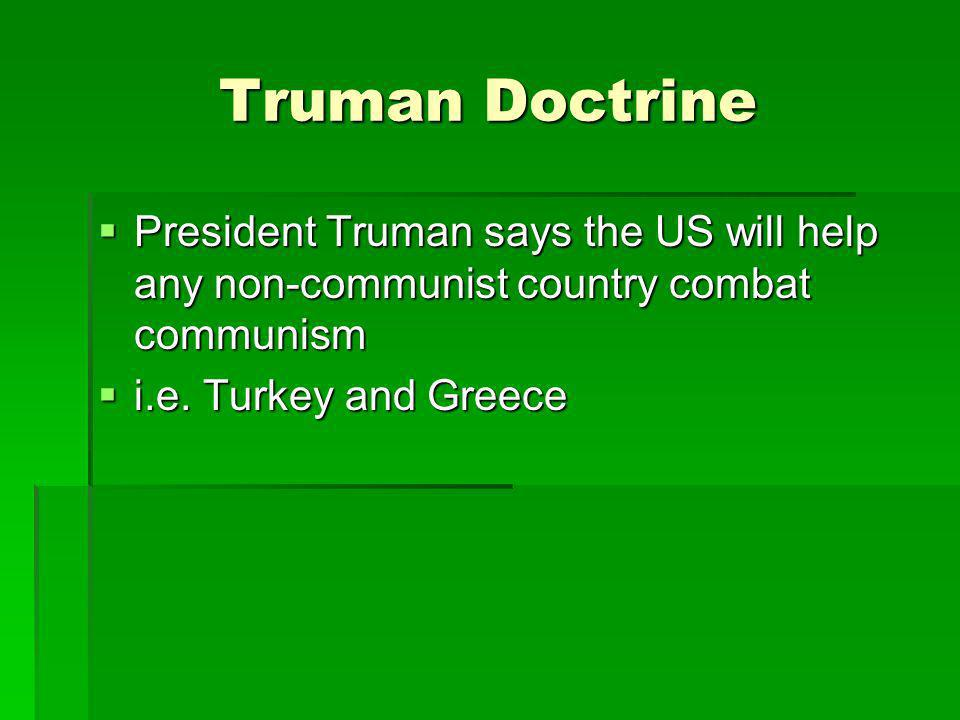 Truman Doctrine President Truman says the US will help any non-communist country combat communism.