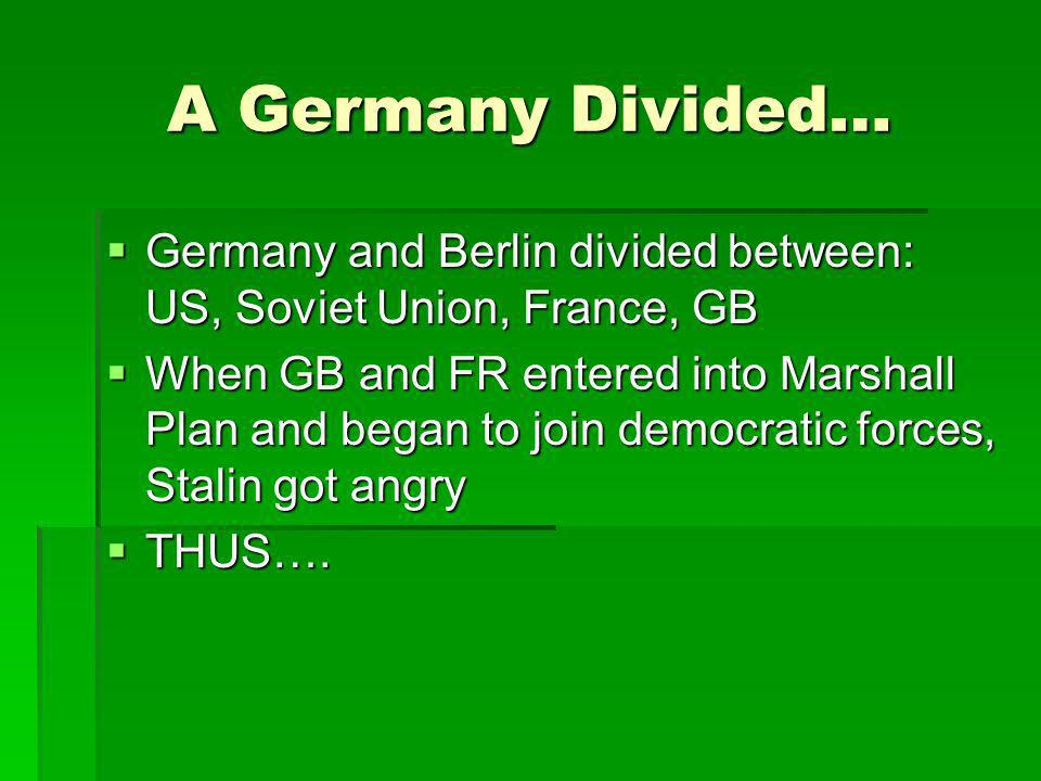 A Germany Divided… Germany and Berlin divided between: US, Soviet Union, France, GB.