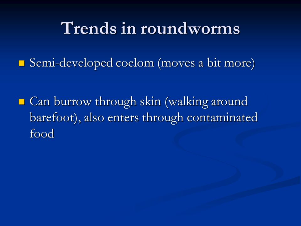 Trends in roundworms Semi-developed coelom (moves a bit more)