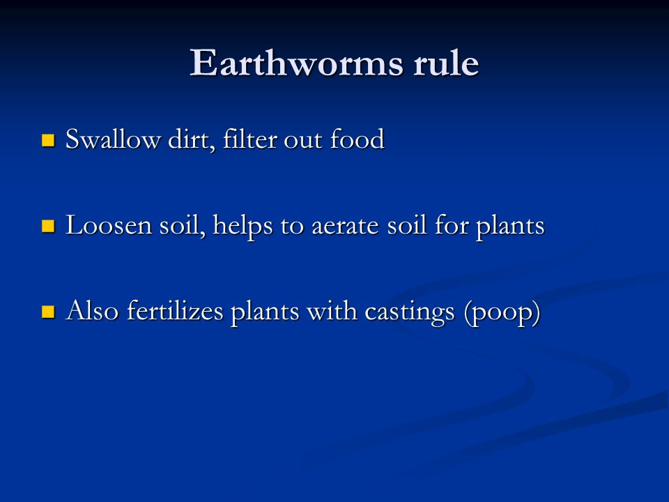 Earthworms rule Swallow dirt, filter out food