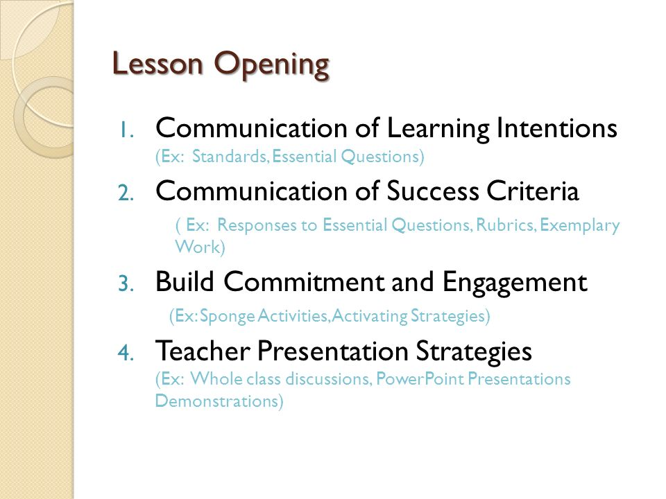 Lesson Opening Communication of Learning Intentions (Ex: Standards, Essential Questions) Communication of Success Criteria.