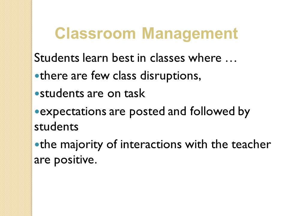 Classroom Management Students learn best in classes where …