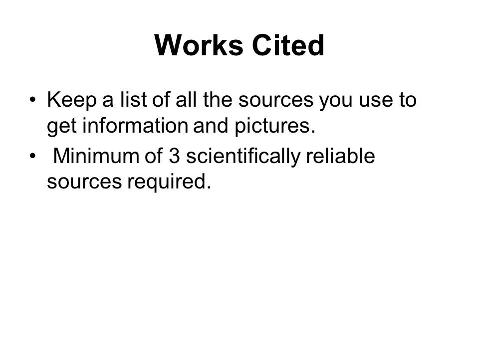 Works Cited Keep a list of all the sources you use to get information and pictures.