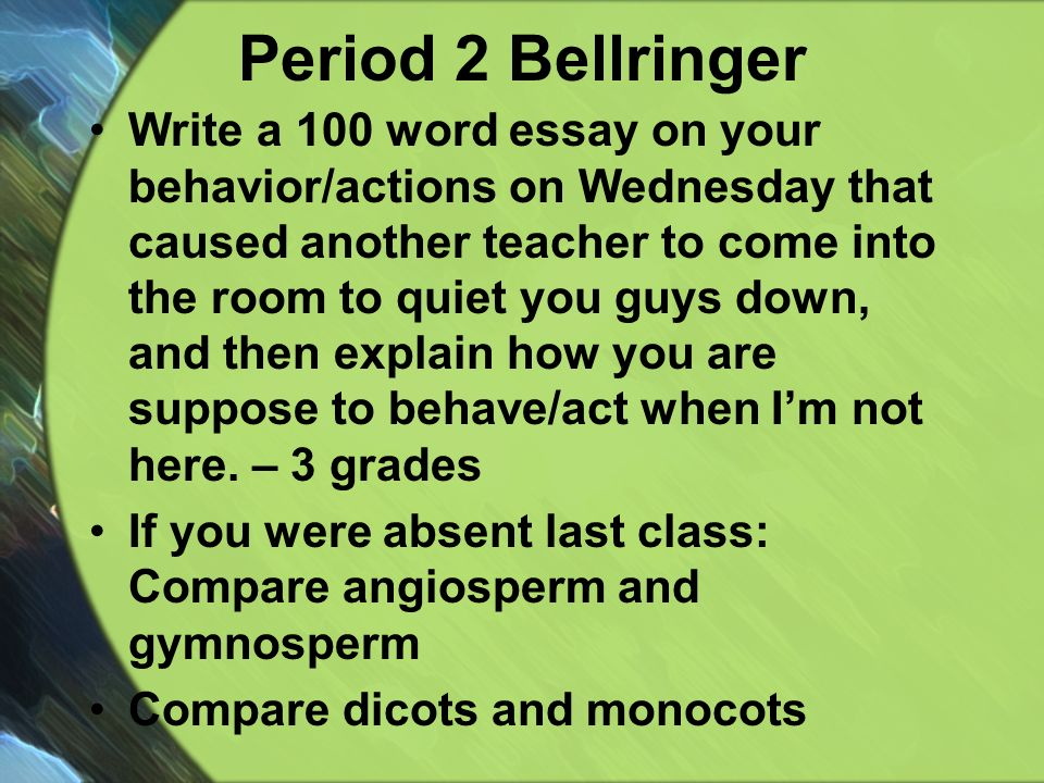 period bellringer write a word essay on your behavior  1 period 2 bellringer write a 100 word essay