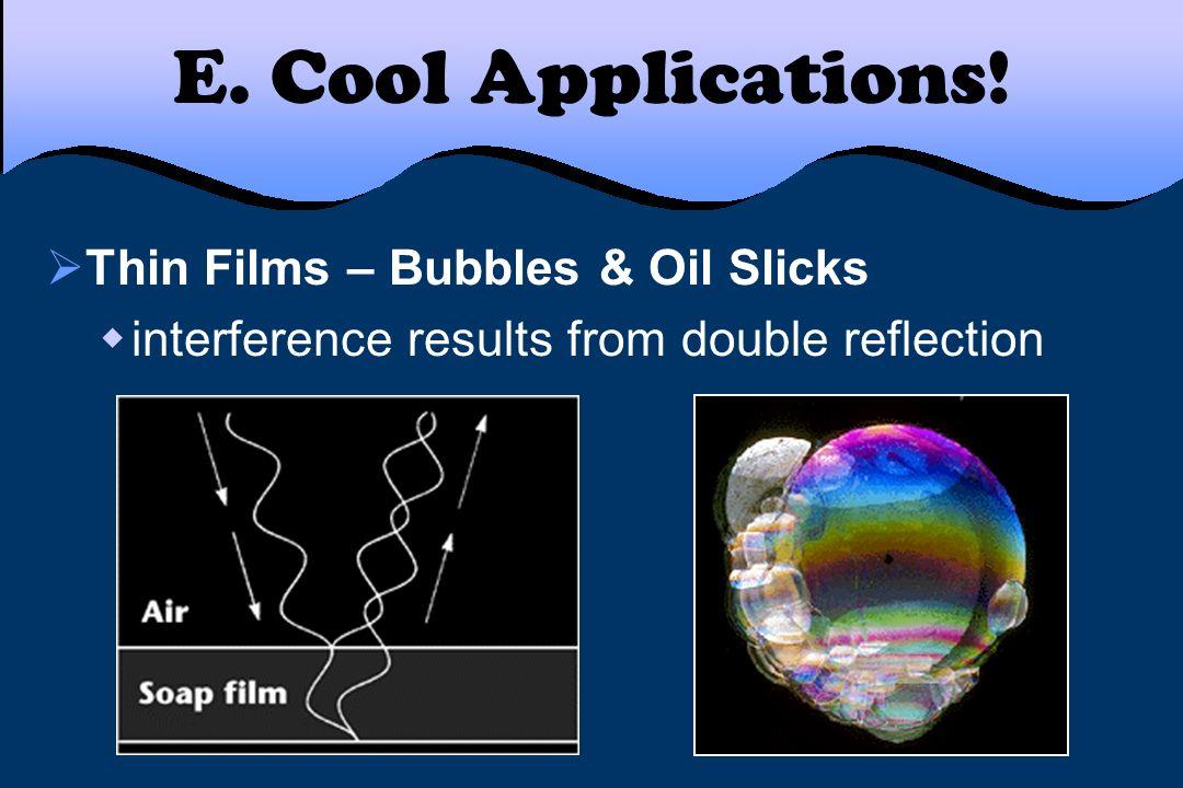 E. Cool Applications! Thin Films – Bubbles & Oil Slicks