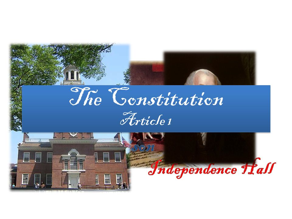 The Constitution Article 1 James Madison Independence Hall