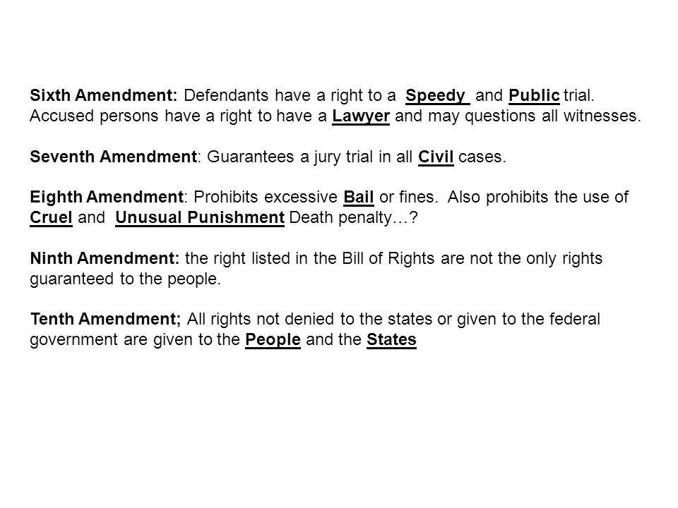 Sixth Amendment: Defendants have a right to a Speedy and Public trial.
