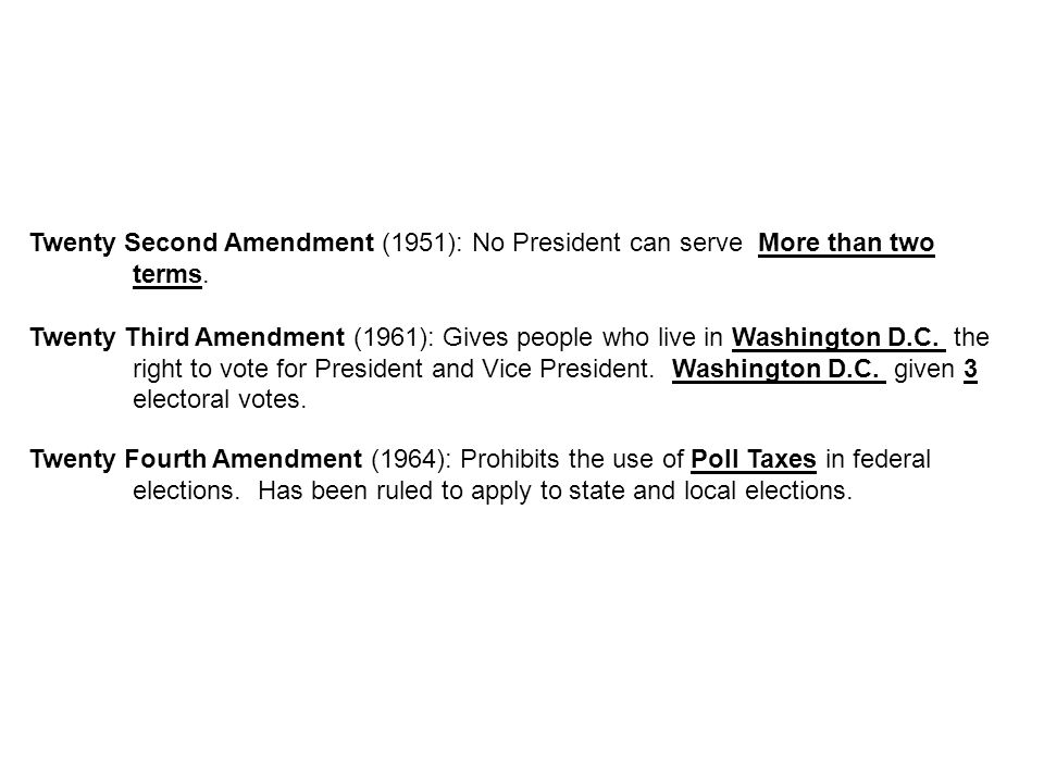 Twenty Second Amendment (1951): No President can serve More than two