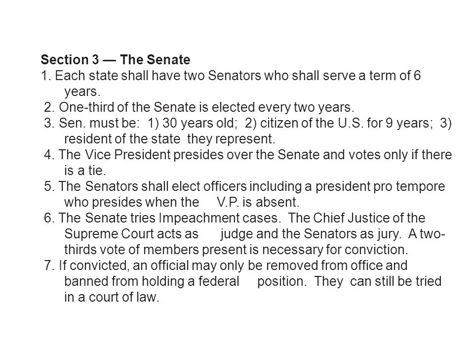Section 3 — The Senate 1. Each state shall have two Senators who shall serve a term of 6 years.
