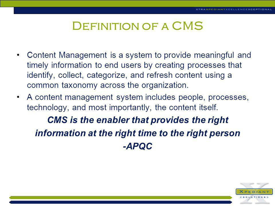 Definition of a CMS CMS is the enabler that provides the right