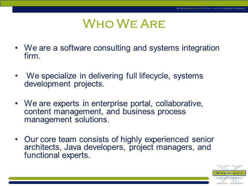 Who We Are We are a software consulting and systems integration firm.