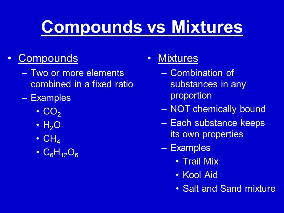 Compounds vs Mixtures Compounds Mixtures