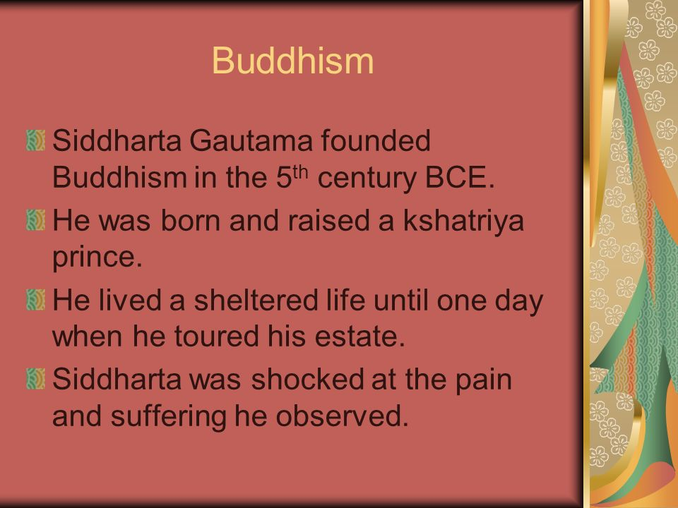 Buddhism Siddharta Gautama founded Buddhism in the 5th century BCE.