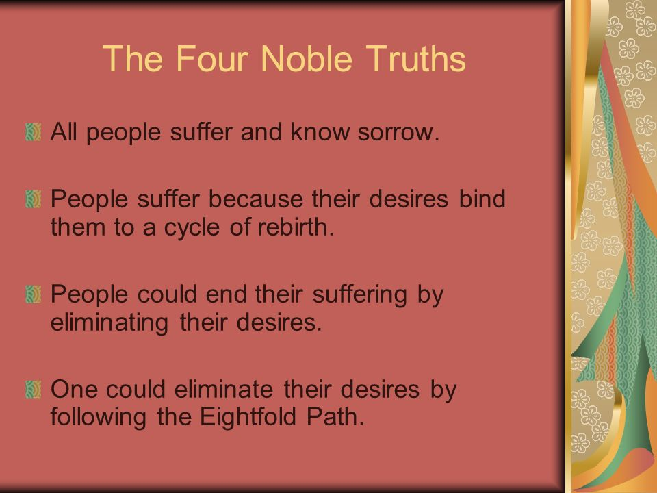 The Four Noble Truths All people suffer and know sorrow.