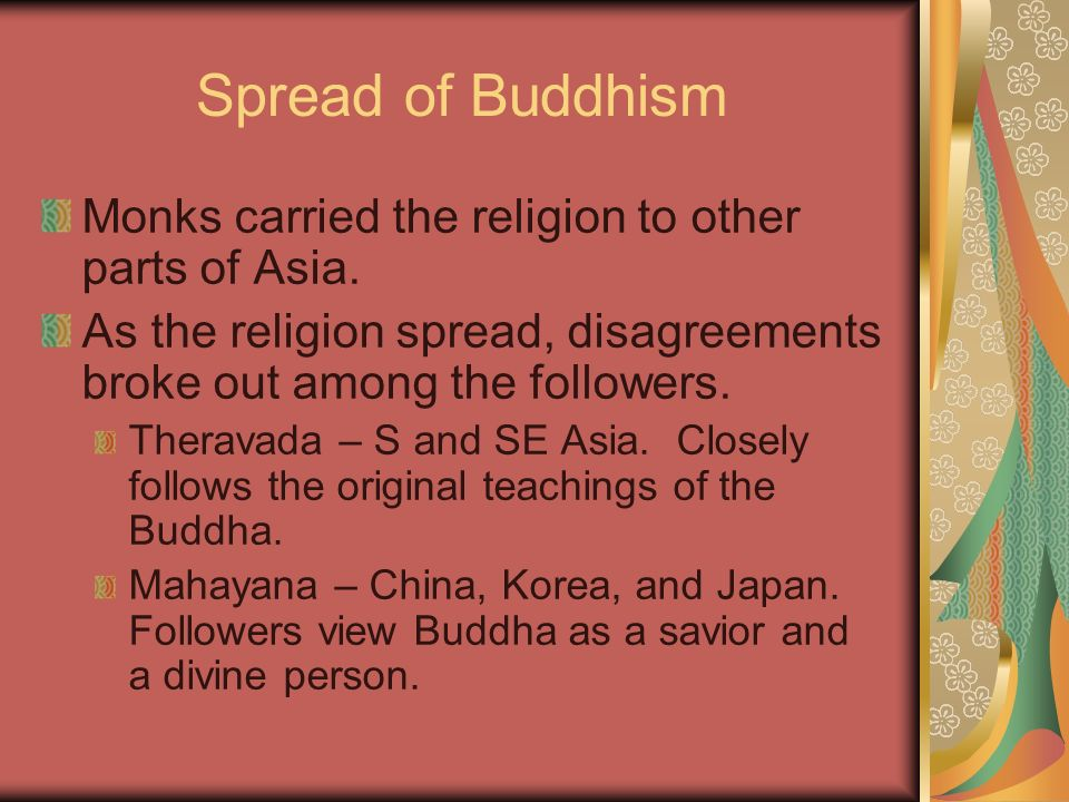 Spread of Buddhism Monks carried the religion to other parts of Asia.