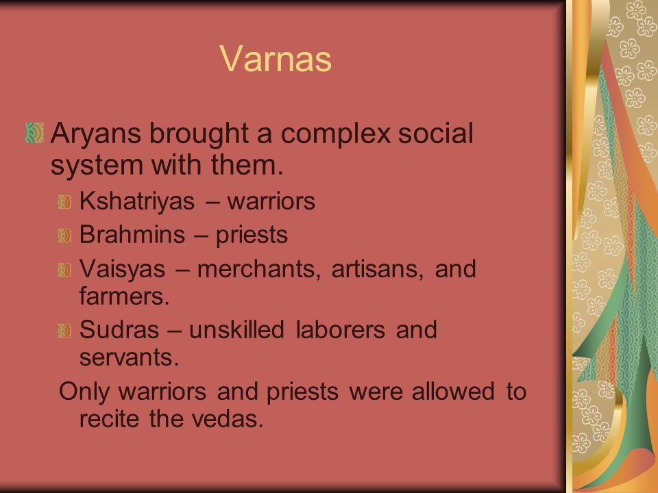 Varnas Aryans brought a complex social system with them.