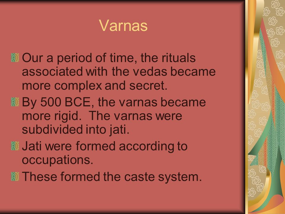 Varnas Our a period of time, the rituals associated with the vedas became more complex and secret.