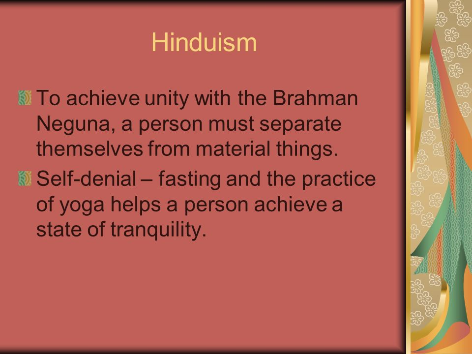 Hinduism To achieve unity with the Brahman Neguna, a person must separate themselves from material things.