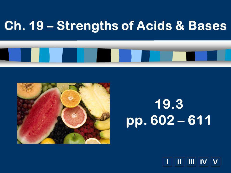 Ch. 19 - Strength of Acids & Bases Ch. 19 – Strengths of Acids & Bases
